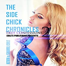 True Confessions: The Side Chick Chronicles, Book 2 Audiobook by Kevin Cole, Shamil Cole Narrated by  Christian