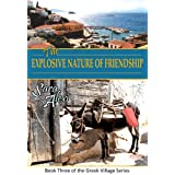 The Explosive Nature of Friendship (The Greek Village Series Book 3)by Sara Alexi