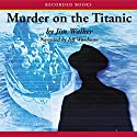 Murder on the Titanic Audiobook by Jim Walker Narrated by Jeff Woodman