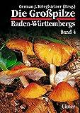 Image de Die Grosspilze Baden-Württembergs: Die Großpilze Baden-Württembergs, Bd.4 (Grundlagenwerke)