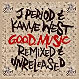 J.Period & Kanye West G.O.O.D Music Remixed & Unreleased