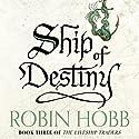 Ship of Destiny: The Liveship Traders, Book 3 Hörbuch von Robin Hobb Gesprochen von: Anne Flosnik