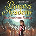 The Forgotten Sisters: Princess Academy (       UNABRIDGED) by Shannon Hale Narrated by Mandi Lee