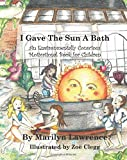 """I Gave The Sun A Bath"": An Environmentally Conscious Motivational Book For Children"