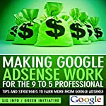 Making Google AdSense Work for the 9 to 5 Professional: Tips and Strategies to Earn More from Google AdSense |  SIS Info
