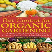 Pest Control for Organic Gardening: Natural Methods for Pest and Disease Control for a Healthy Garden | [Amber Richards]