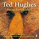 Ted Hughes Poems for Children Audiobook by Ted Hughes Narrated by Ted Hughes, Juliet Stevenson, Michael Morpurgo