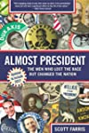 Almost President: The Men Who Lost th...
