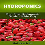 Hydroponics: Your First Hydroponic Garden Made Easy | Mathew Noll