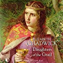 Daughters of the Grail Audiobook by Elizabeth Chadwick Narrated by Nicolette McKenzie