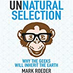 Unnatural Selection: Why the Geeks Will Inherit the Earth | Mark Roeder