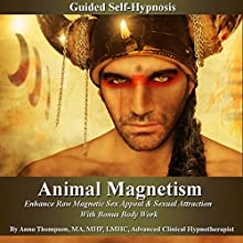 Animal Magnetism Guided Self-Hypnosis: Enhance Raw Magnetic Sex Appeal & Sexual Attraction with Bonus Body Work Discours Auteur(s) : Anna Thompson Narrateur(s) : Anna Thompson