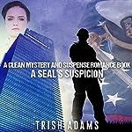 A SEAL's Suspicion   Trish Adams