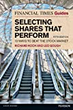 The Financial Times Guide to Selecting Shares That Perform: 10 Ways to Beat the Stock Market (FT Guides) (0273786741) by Koch, Richard
