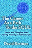 img - for The Career As A Path to the Soul: Stories and Thoughts about Finding Meaning in Work and Life book / textbook / text book
