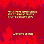 Anita Sarkeesian Screws and Otherwise Enjoys Mr. Free Speech Stud | Andrew Bushard