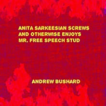 Anita Sarkeesian Screws and Otherwise Enjoys Mr. Free Speech Stud | Livre audio Auteur(s) : Andrew Bushard Narrateur(s) : Trevor Clinger