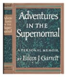 img - for Adventures in the supernormal, a personal memoir; by Eileen J. Garrett book / textbook / text book