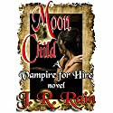 Moon Child: Vampire for Hire, Book 4 Audiobook by J. R. Rain Narrated by Dina Pearlman