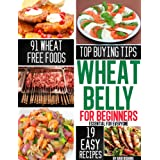 Wheat Belly for Beginners: Essential To Everyone Who Want to Lose Weight By Wheat Free Diet Foods and Cooking Recipes (Updated)