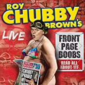 Roy Chubby Brown's Front Page Boobs: Live 2012 | [Roy Chubby Brown]