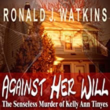 Against Her Will: Pinnacle True Crime (       UNABRIDGED) by Ronald J. Watkins Narrated by Greg Lutz