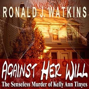 Against Her Will: Pinnacle True Crime | [Ronald J. Watkins]