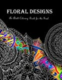 img - for Floral Designs: An Adult Coloring Book for the Soul book / textbook / text book