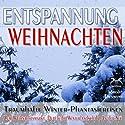 Entspannung Weihnachten: Traumhafte Winter-Phantasiereisen mit Autosuggestion Hörbuch von Franziska Diesmann Gesprochen von: Franziska Diesmann, Torsten Abrolat