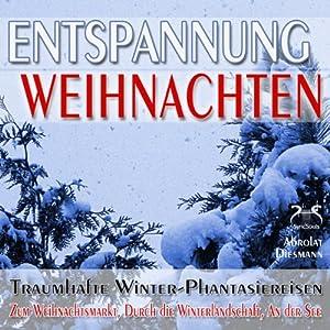 Entspannung Weihnachten: Traumhafte Winter-Phantasiereisen mit Autosuggestion | [Franziska Diesmann]