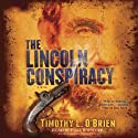 The Lincoln Conspiracy: A Novel (       UNABRIDGED) by Timothy L. O'Brien Narrated by Paul Boehmer