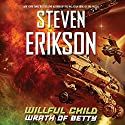 Willful Child: Wrath of Betty: Willful Child, Book 2 Audiobook by Steven Erikson Narrated by MacLeod Andrews