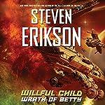 Willful Child: Wrath of Betty: Willful Child, Book 2 | Steven Erikson