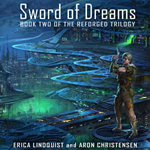 Sword of Dreams: The Reforged Trilogy, Book 2 | [Erica Lindquist, Aron Christensen]