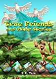 True Friends and Other Stories: (6 Inspirational Stories for Kids) (Illustrated Moral Stories for Children Series)