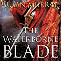 The Waterborne Blade (       UNABRIDGED) by Susan Murray Narrated by Danielle Winter