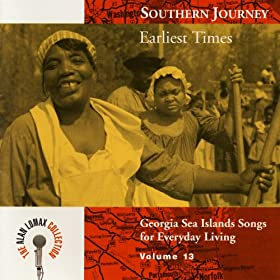 Southern Journey, V. 13: Earliest Times -- Georgia Sea Island Songs for Everyday Living