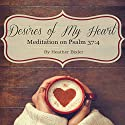Desires of My Heart: Meditation on Psalm 37:4 (Volume 1) (       UNABRIDGED) by Heather Bixler Narrated by Adelle Drahos