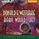 Baby, Would I Lie (       UNABRIDGED) by Donald E. Westlake Narrated by Donald E. Westlake