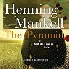 The Pyramid and Four Other Kurt Wallander Mysteries | Livre audio Auteur(s) : Henning Mankell Narrateur(s) : Dick Hill
