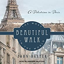 The Most Beautiful Walk in the World: A Pedestrian in Paris Audiobook by John Baxter Narrated by Graham Halstead