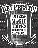 Chris Stone Hey Presto!: Amazing Magic Tricks to Confound and Astound
