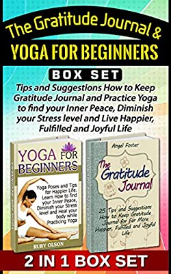 The Gratitude Journal & Yoga For Beginners Box Set: Tips and Suggestions How to Keep Gratitude Journal and Practice Yoga to find your Inner Peace, Diminish ... Yoga For Beginners) (English Edition)