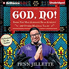 God, No!: Signs You May Already Be an Atheist and Other Magical Tales (       UNABRIDGED) by Penn Jillette Narrated by Penn Jillette