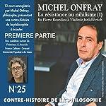 Contre-histoire de la philosophie 25.1: La resistance au nihilisme (1) de Bourdieu a Jankélévitch   Michel Onfray