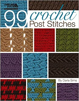 Crochet Stitches Amazon : 99 Crochet Post Stitches (Leisure Arts #4788) Paperback - May 1 ...
