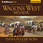 Wagons West Nevada!: Wagons West, Book 8 (       UNABRIDGED) by Dana Fuller Ross Narrated by Phil Gigante