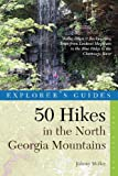 Explorer's Guide 50 Hikes in the North Georgia Mountains: Walks, Hikes & Backpacking Trips from Lookout Mountain to the Blue Ridge to the Chattooga River (Explorer's 50 Hikes)