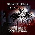 Shattered Palms Audiobook by Toby Neal Narrated by Malia Hatfield