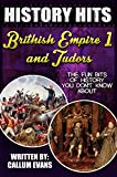 The Fun Bits Of History You Don't Know About BRITISH EMPIRE 1 AND TUDORS: Illustrated Fun Learning For Kids (History Hits)